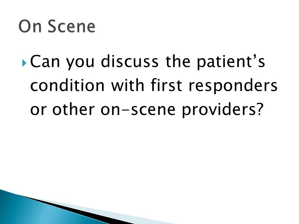  Can you discuss the patient's condition with first responders or other on-scene providers?