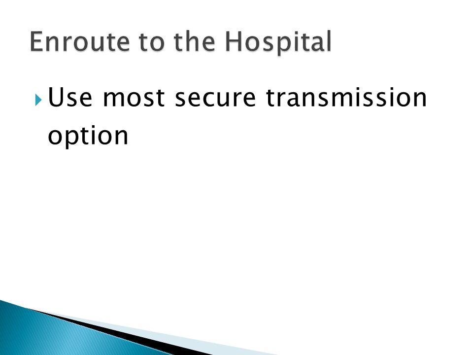  Use most secure transmission option