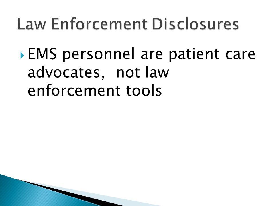  EMS personnel are patient care advocates, not law enforcement tools