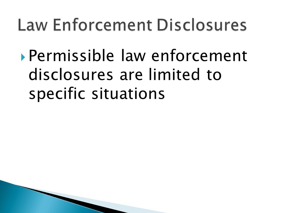  Permissible law enforcement disclosures are limited to specific situations