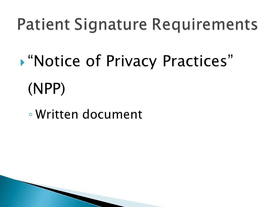  Notice of Privacy Practices (NPP) ◦ Written document
