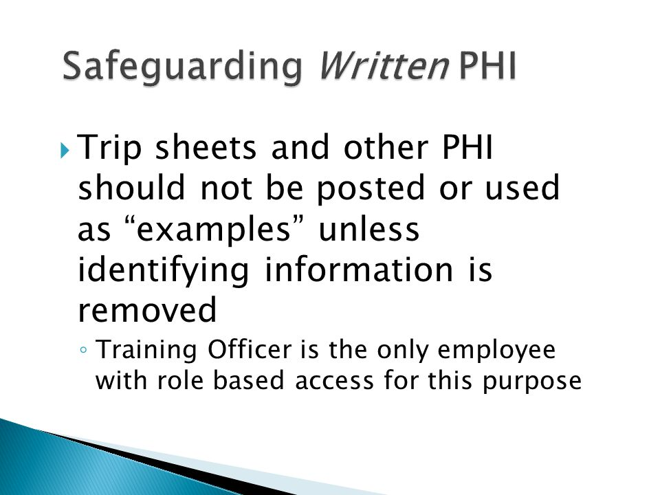  Trip sheets and other PHI should not be posted or used as examples unless identifying information is removed ◦ Training Officer is the only employee with role based access for this purpose