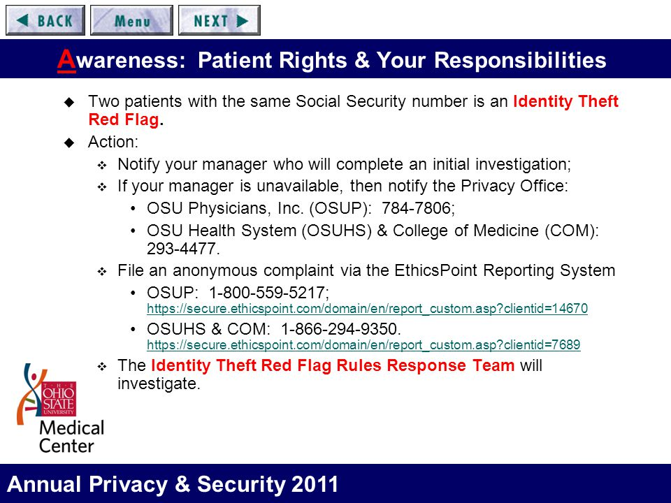 Annual Privacy & Security 2011 A wareness: Patient Rights & Your Responsibilities  Two patients with the same Social Security number is an Identity Theft Red Flag.