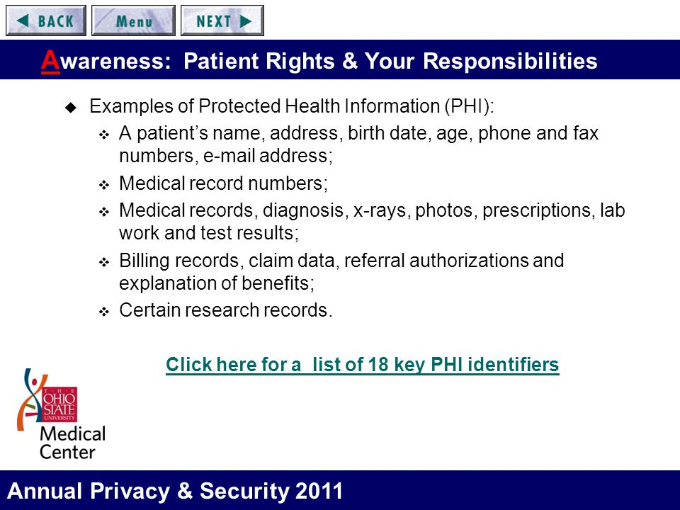 Annual Privacy & Security 2011 A wareness: Patient Rights & Your Responsibilities  Examples of Protected Health Information (PHI):  A patient's name