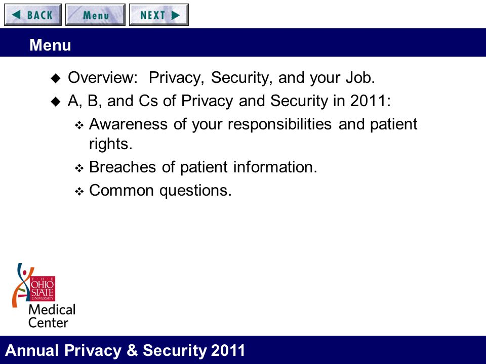 Annual Privacy & Security 2011 Menu  Overview: Privacy, Security, and your Job.  A, B, and Cs of Privacy and Security in 2011:  Awareness of your r