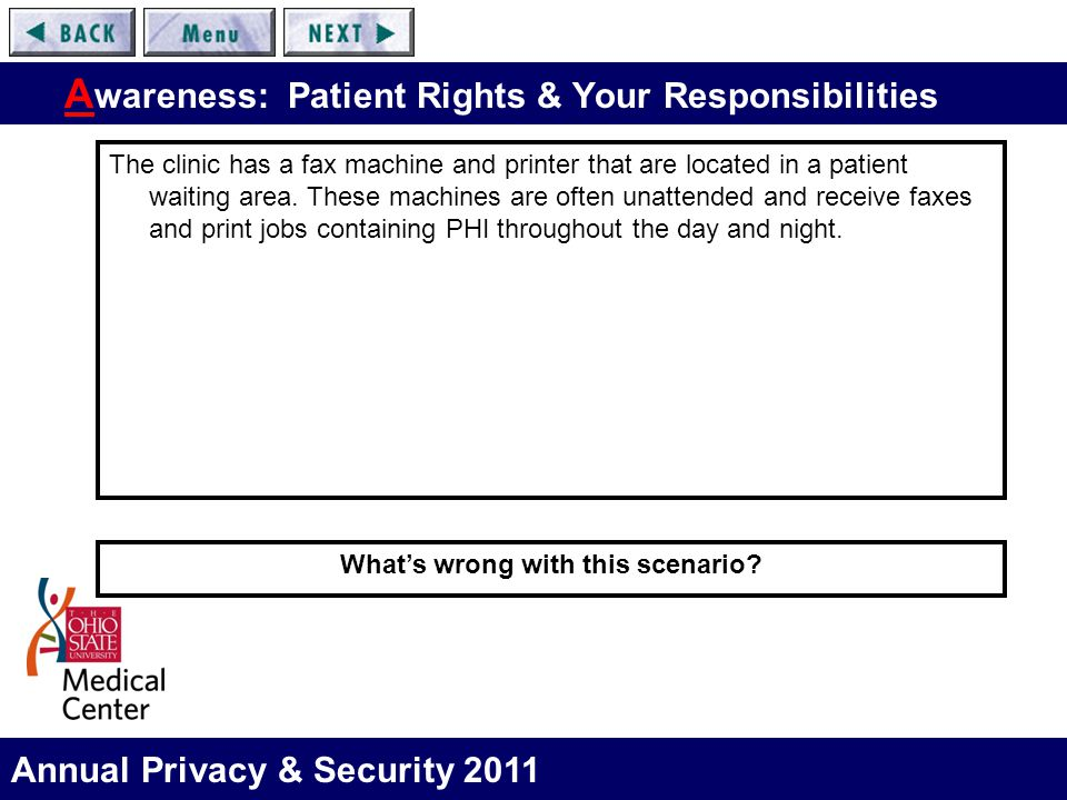 Annual Privacy & Security 2011 A wareness: Patient Rights & Your Responsibilities The clinic has a fax machine and printer that are located in a patie