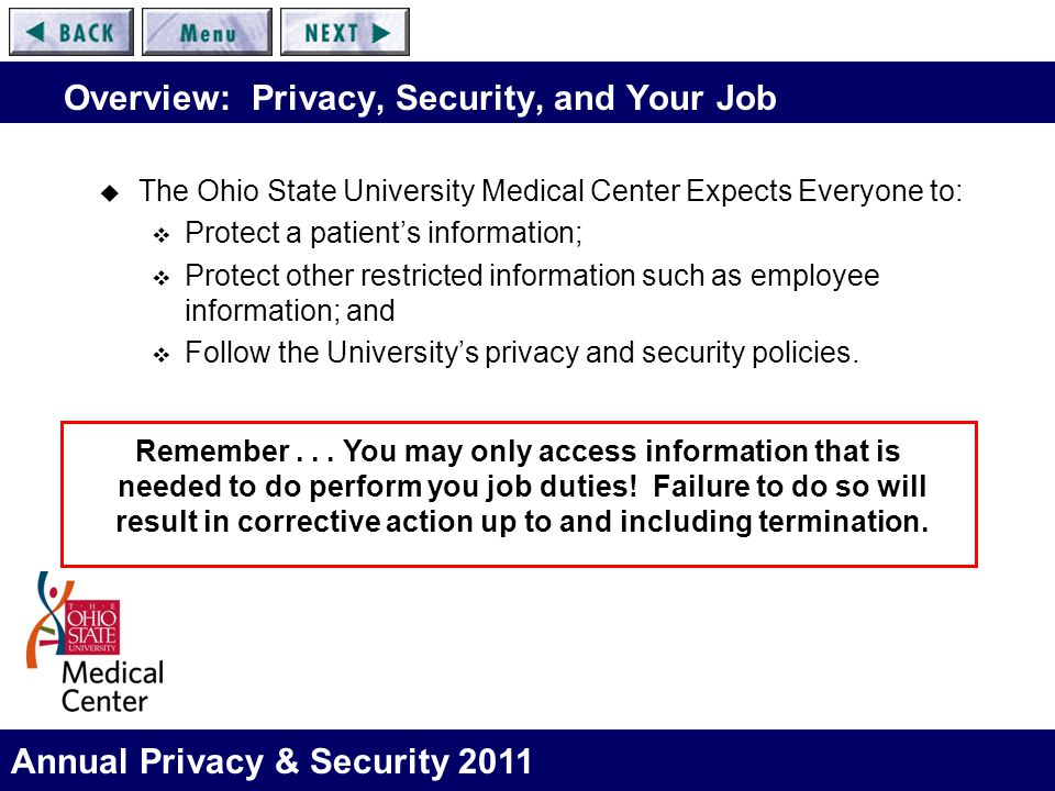 Annual Privacy & Security 2011 Overview: Privacy, Security, and Your Job  The Ohio State University Medical Center Expects Everyone to:  Protect a p