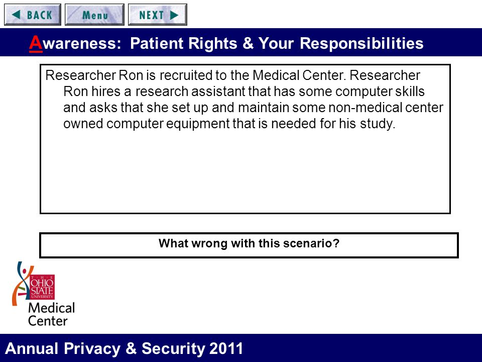 Annual Privacy & Security 2011 A wareness: Patient Rights & Your Responsibilities Researcher Ron is recruited to the Medical Center. Researcher Ron hi