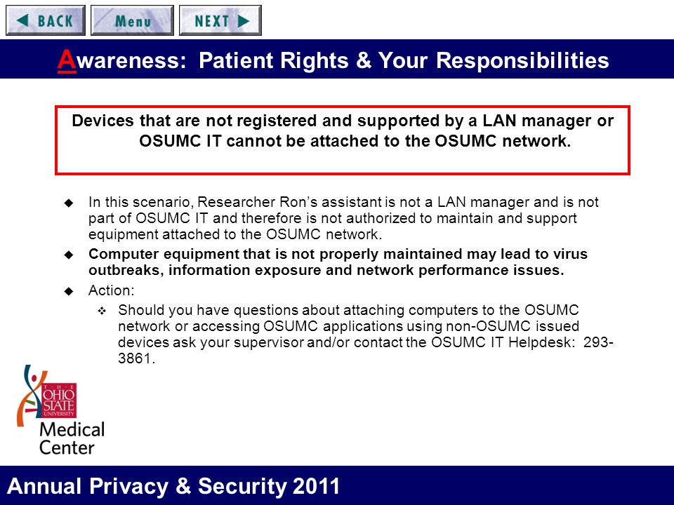 Annual Privacy & Security 2011 A wareness: Patient Rights & Your Responsibilities  In this scenario, Researcher Ron's assistant is not a LAN manager