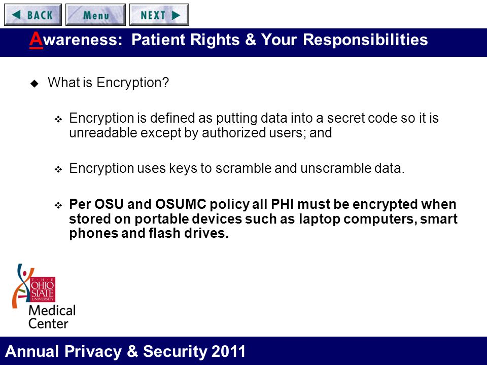 Annual Privacy & Security 2011 A wareness: Patient Rights & Your Responsibilities  What is Encryption?  Encryption is defined as putting data into a