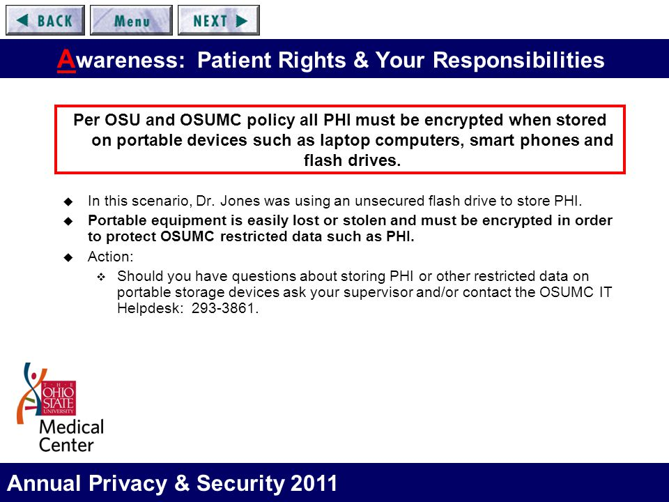 Annual Privacy & Security 2011 A wareness: Patient Rights & Your Responsibilities  In this scenario, Dr. Jones was using an unsecured flash drive to
