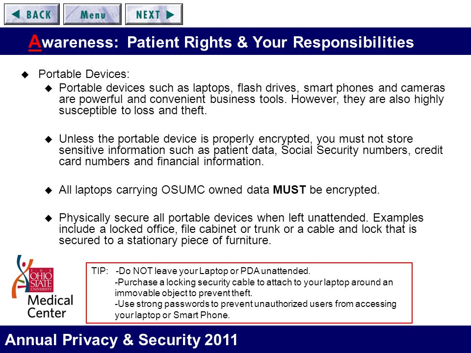 Annual Privacy & Security 2011 A wareness: Patient Rights & Your Responsibilities  Portable Devices:  Portable devices such as laptops, flash drives