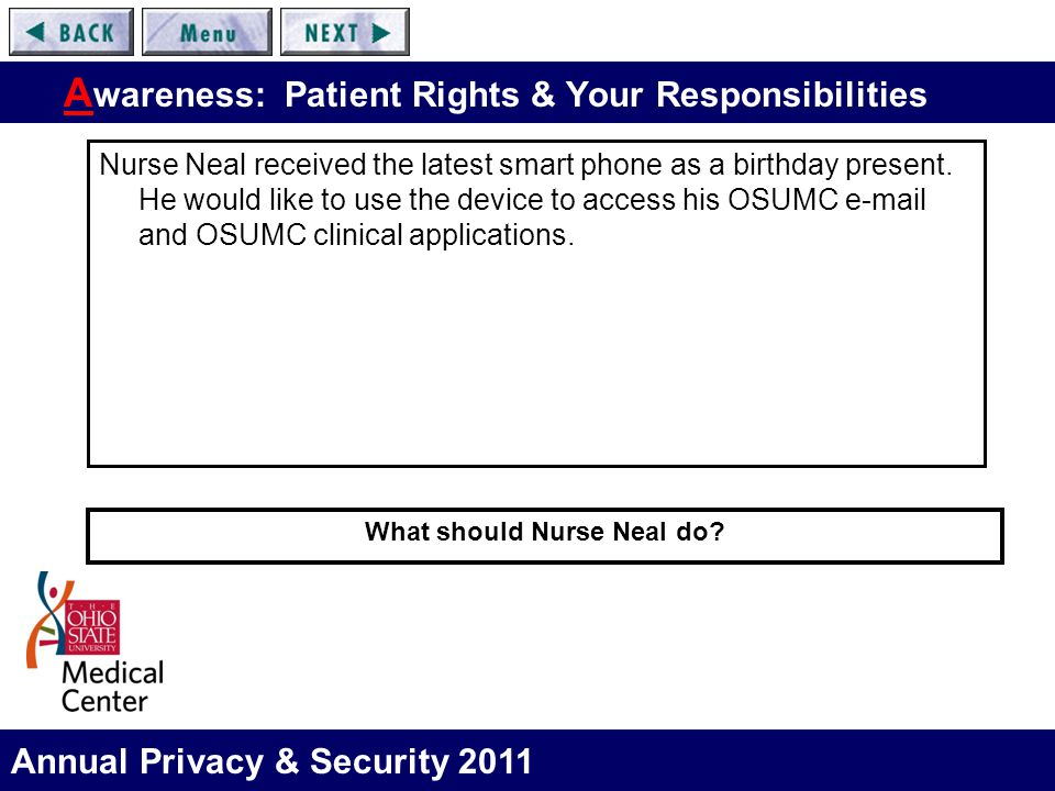 Annual Privacy & Security 2011 A wareness: Patient Rights & Your Responsibilities Nurse Neal received the latest smart phone as a birthday present. He