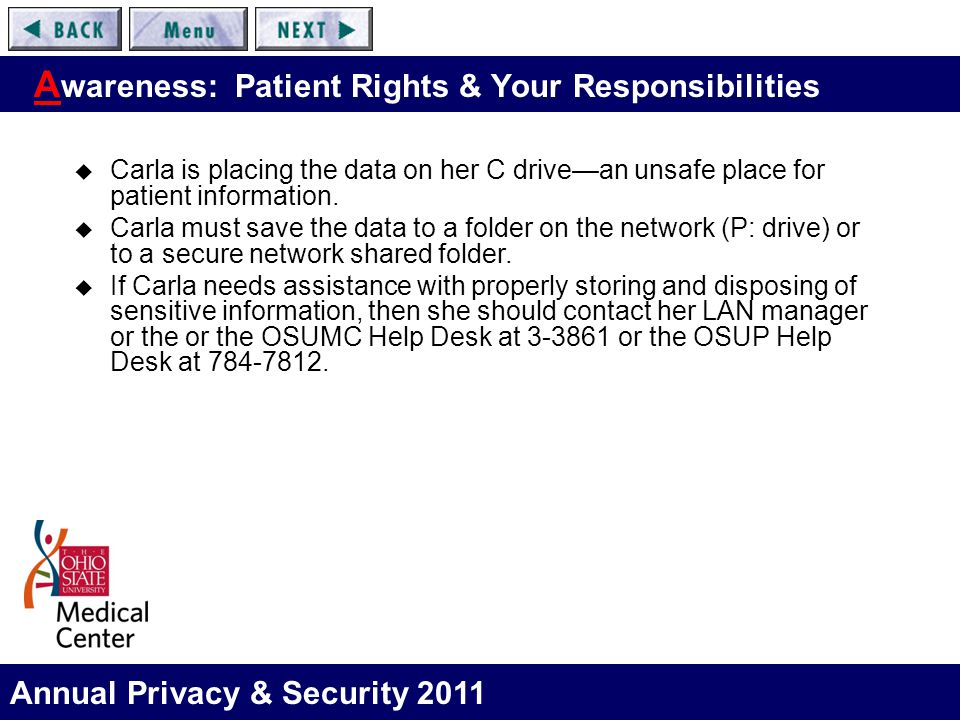 Annual Privacy & Security 2011 A wareness: Patient Rights & Your Responsibilities  Carla is placing the data on her C drive—an unsafe place for patie