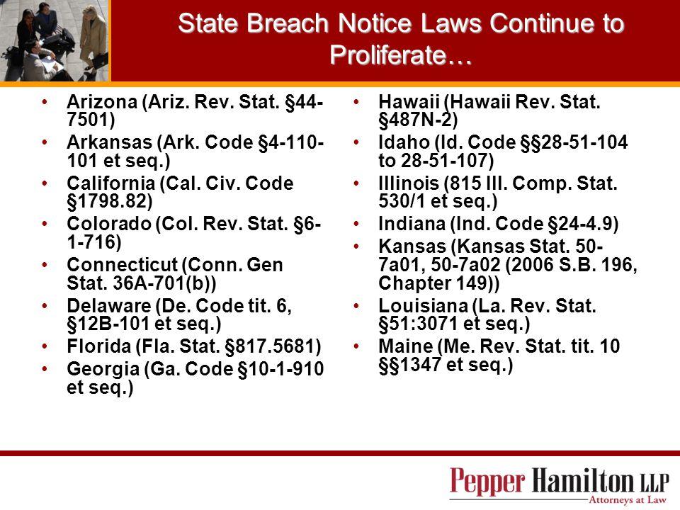State Breach Notice Laws Continue to Proliferate… Arizona (Ariz. Rev. Stat. §44- 7501) Arkansas (Ark. Code §4-110- 101 et seq.) California (Cal. Civ.