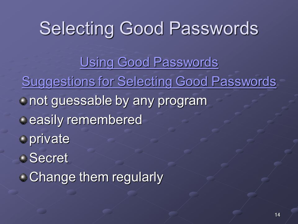 14 Selecting Good Passwords Using Good Passwords Using Good Passwords Suggestions for Selecting Good Passwords Suggestions for Selecting Good Password