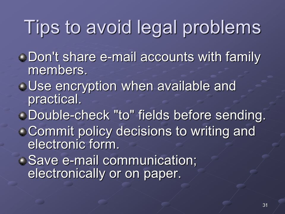 31 Tips to avoid legal problems Don t share e-mail accounts with family members.