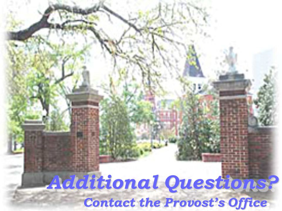 Additional Questions Contact the Provost's Office