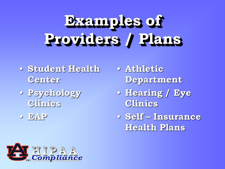 Examples of Providers / Plans Student Health Center Student Health Center Psychology Clinics Psychology Clinics EAP EAP Athletic Department Hearing / Eye Clinics Self – Insurance Health Plans