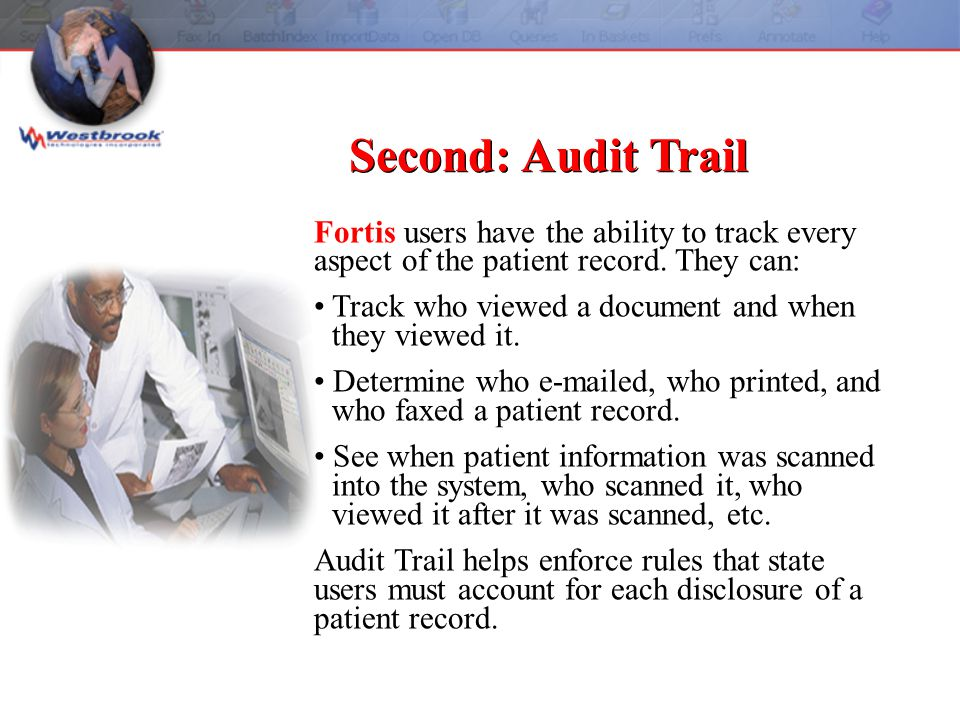 Second: Audit Trail Fortis users have the ability to track every aspect of the patient record.