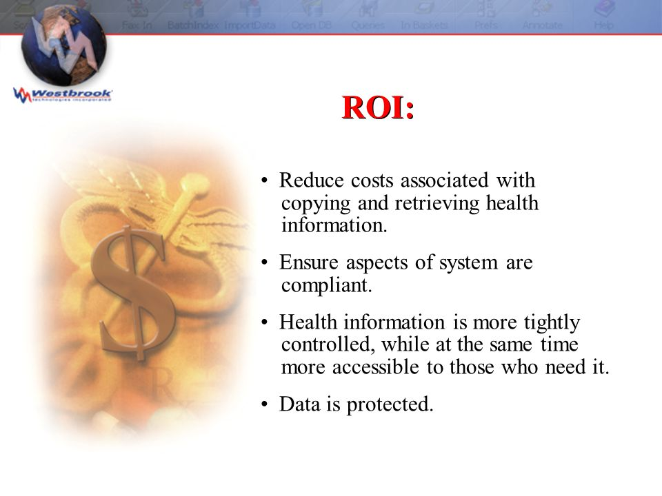 ROI: Reduce costs associated with copying and retrieving health information.