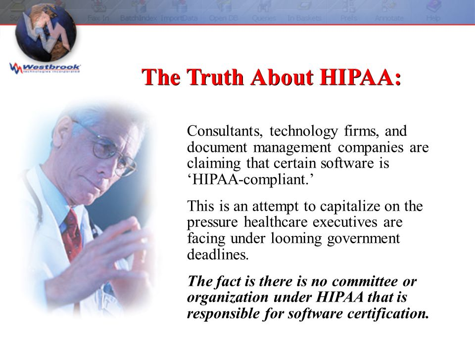 Consultants, technology firms, and document management companies are claiming that certain software is 'HIPAA-compliant.' This is an attempt to capitalize on the pressure healthcare executives are facing under looming government deadlines.