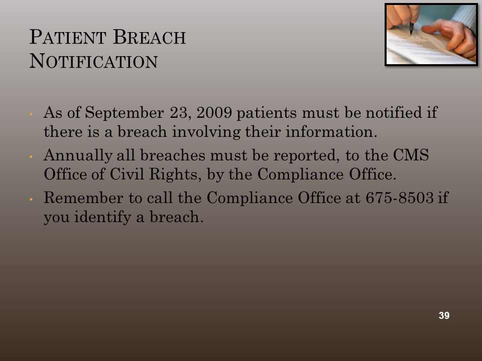 P ATIENT B REACH N OTIFICATION As of September 23, 2009 patients must be notified if there is a breach involving their information.