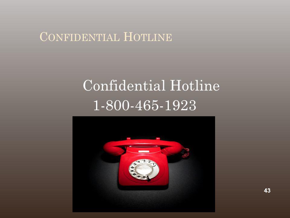 C ONFIDENTIAL H OTLINE Confidential Hotline 1-800-465-1923 43
