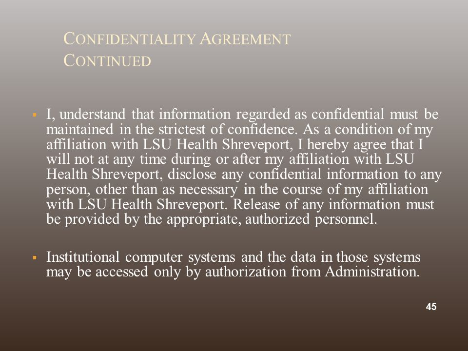 C ONFIDENTIALITY A GREEMENT C ONTINUED  I, understand that information regarded as confidential must be maintained in the strictest of confidence. As
