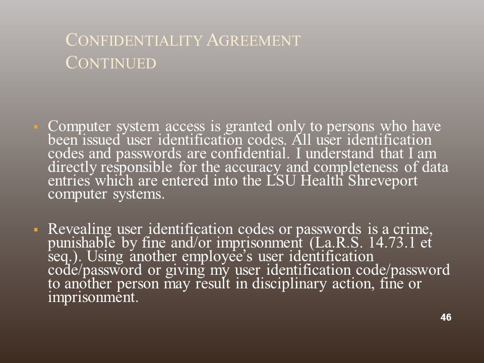 C ONFIDENTIALITY A GREEMENT C ONTINUED  Computer system access is granted only to persons who have been issued user identification codes.