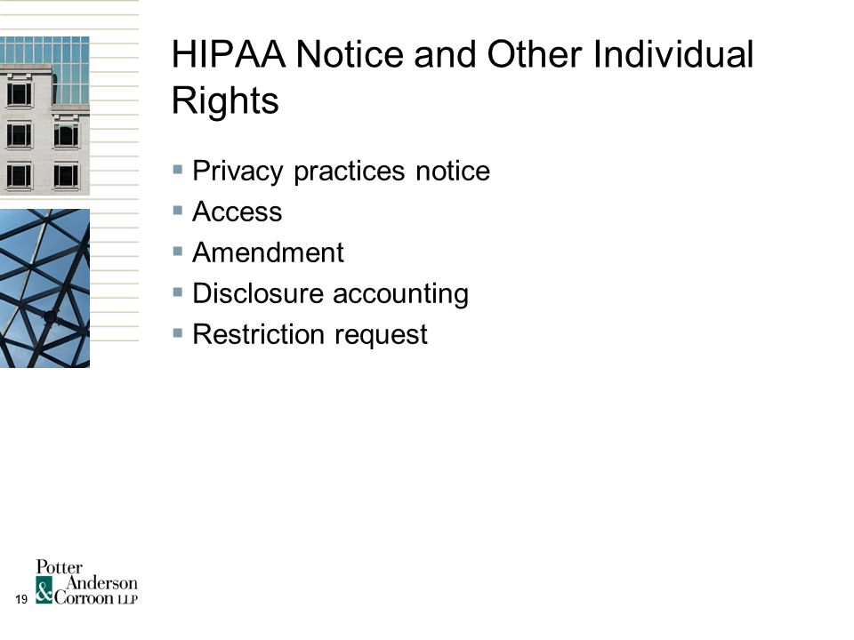 19 HIPAA Notice and Other Individual Rights  Privacy practices notice  Access  Amendment  Disclosure accounting  Restriction request