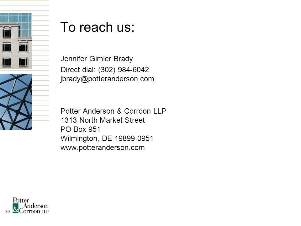 30 To reach us: Jennifer Gimler Brady Direct dial: (302) 984-6042 jbrady@potteranderson.com Potter Anderson & Corroon LLP 1313 North Market Street PO Box 951 Wilmington, DE 19899-0951 www.potteranderson.com