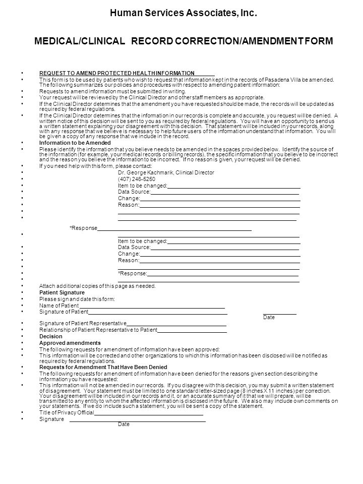 Human Services Associates, Inc. MEDICAL/CLINICAL RECORD CORRECTION/AMENDMENT FORM REQUEST TO AMEND PROTECTED HEALTH INFORMATION This form is to be use