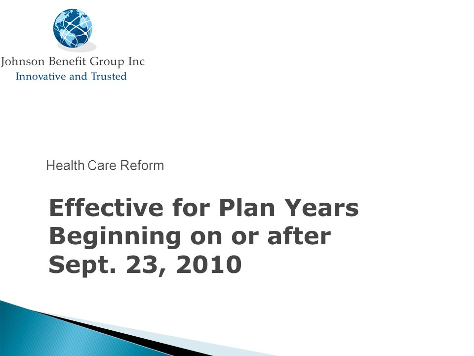 Effective for Plan Years Beginning on or after Sept. 23, 2010 Health Care Reform