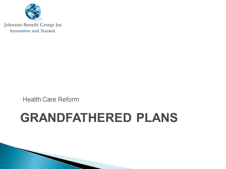 GRANDFATHERED PLANS Health Care Reform