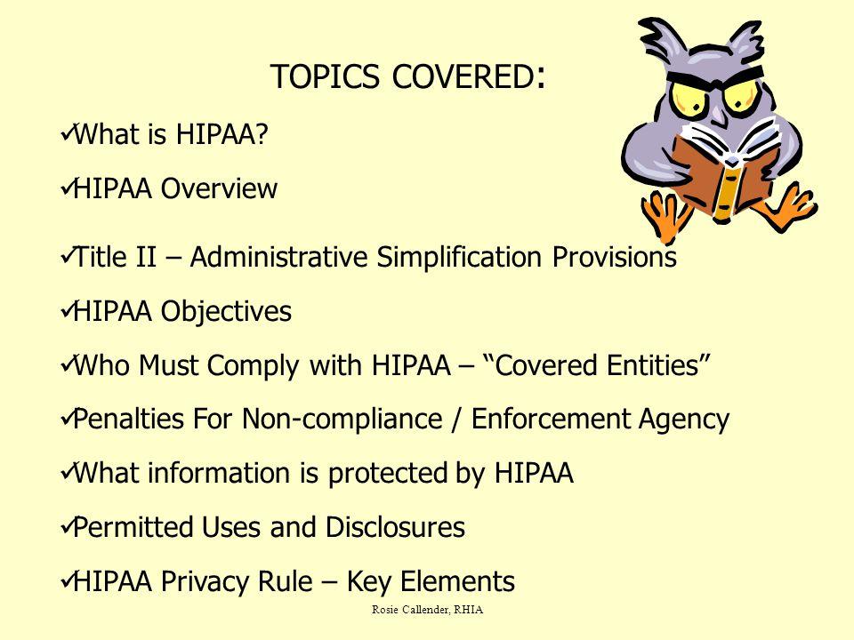 Rosie Callender, RHIA WHAT IS HIPAA H H ealth I I nsurance P P ortability A A ccountability A A ct of 1996