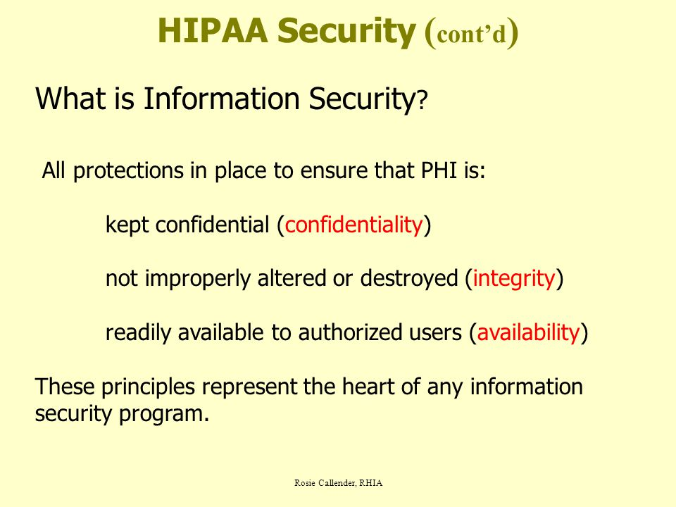 Rosie Callender, RHIA HIPAA Security ( cont'd ) What is Information Security .