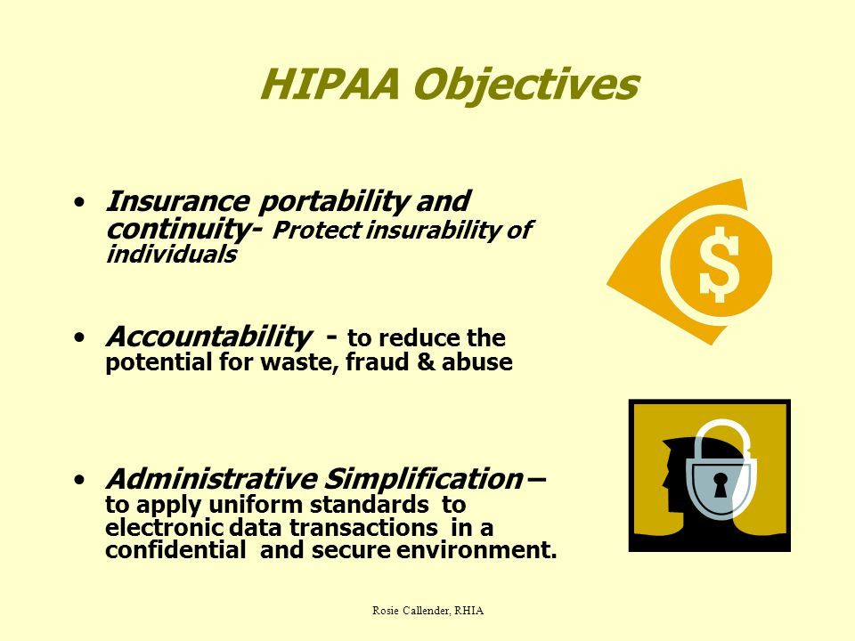 Rosie Callender, RHIA HIPAA PRIVACY RULE – Key Elements WHAT IS COVERED.