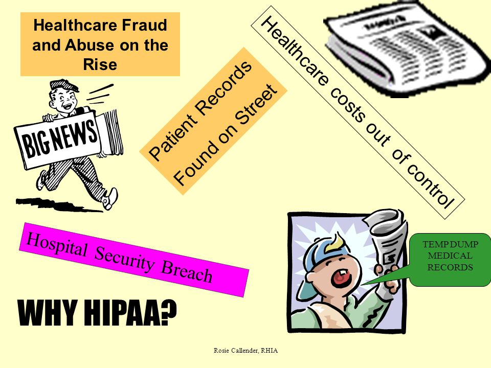 Rosie Callender, RHIA Who must comply with HIPAA - COVERED ENTITIES Health care providers, that transmit or maintain patient identifiable information.