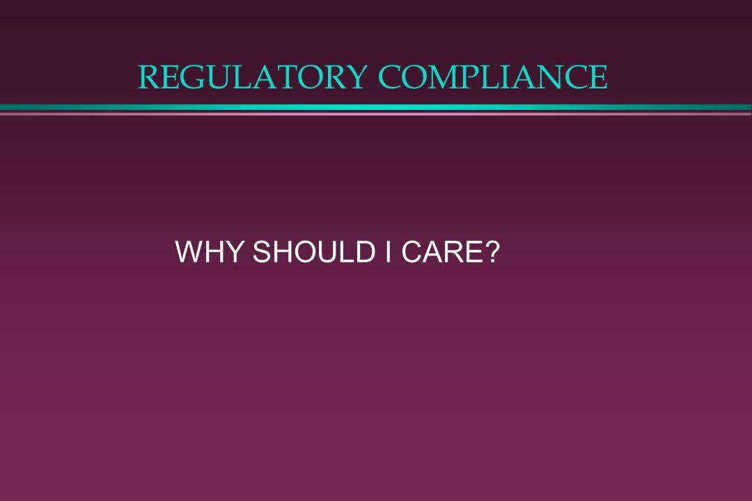 REGULATORY COMPLIANCE WHY SHOULD I CARE