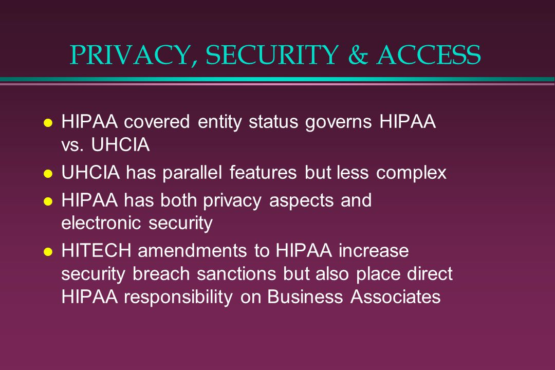 PRIVACY, SECURITY & ACCESS l HIPAA covered entity status governs HIPAA vs.