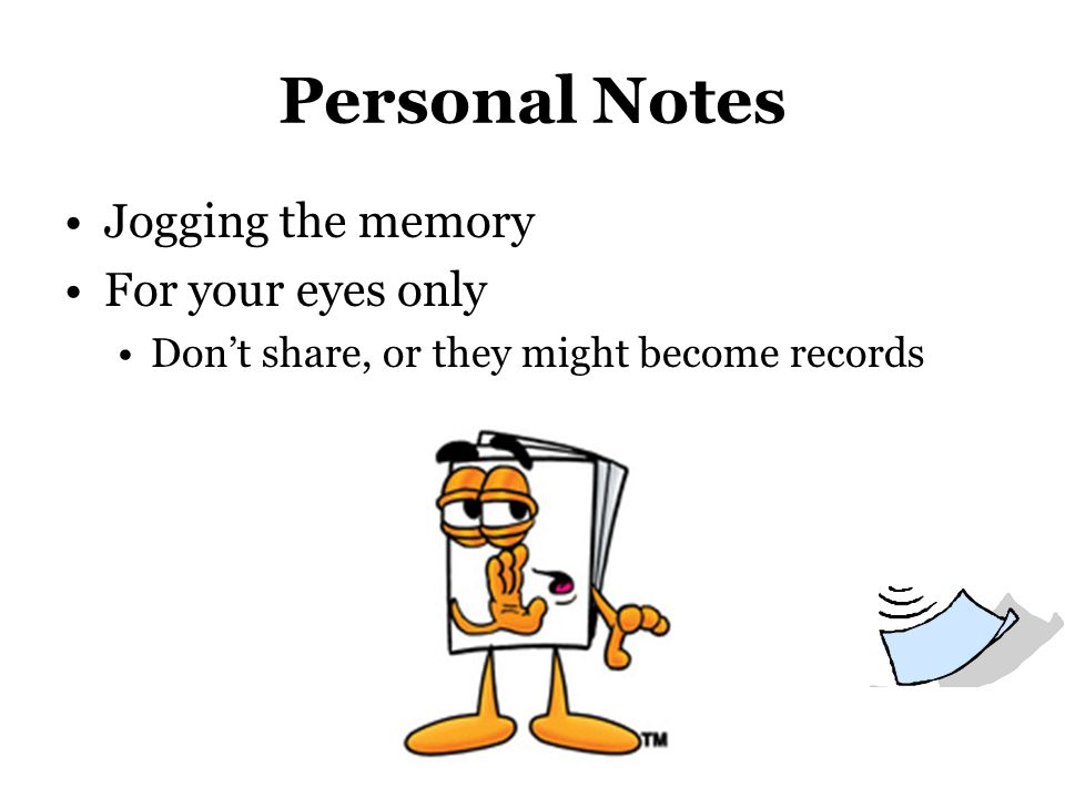 Personal Notes Jogging the memory For your eyes only Don't share, or they might become records