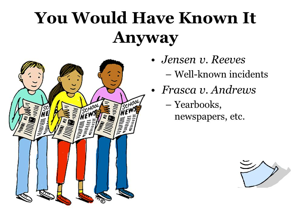 You Would Have Known It Anyway Jensen v. Reeves –Well-known incidents Frasca v. Andrews –Yearbooks, newspapers, etc.