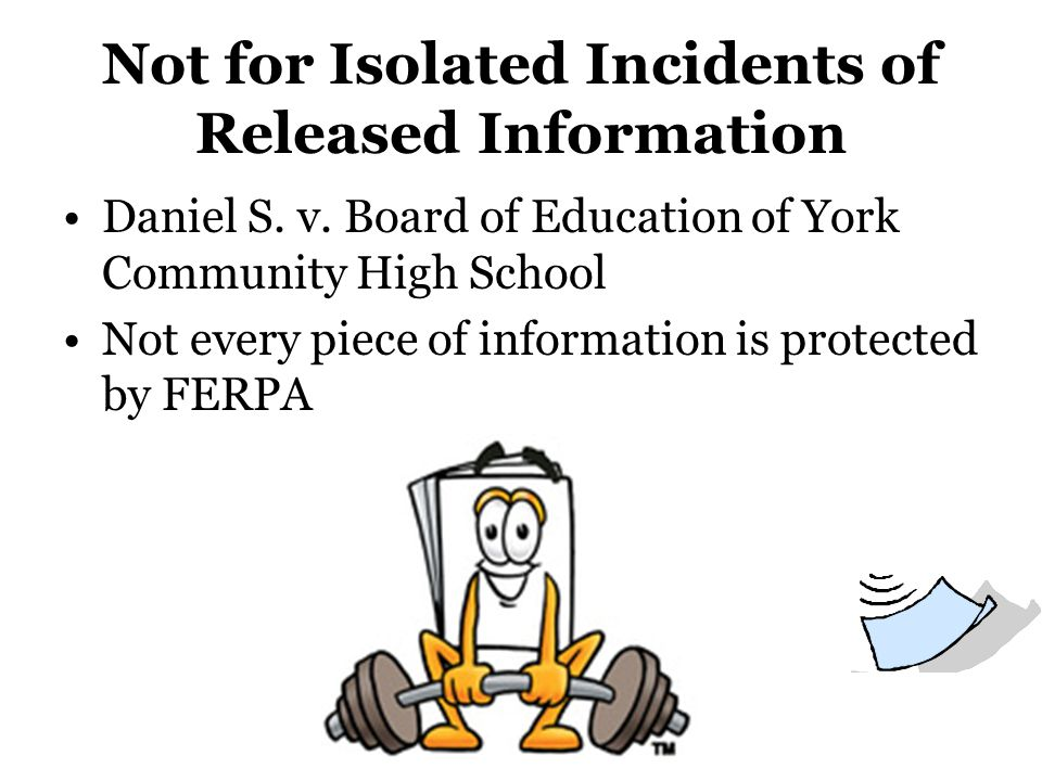 Not for Isolated Incidents of Released Information Daniel S. v. Board of Education of York Community High School Not every piece of information is pro