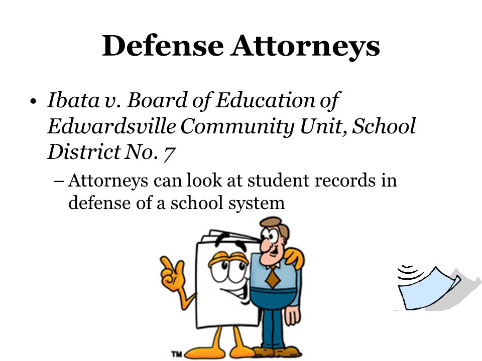 Defense Attorneys Ibata v. Board of Education of Edwardsville Community Unit, School District No. 7 –Attorneys can look at student records in defense