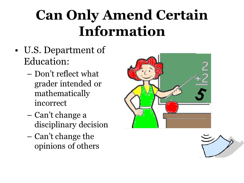Can Only Amend Certain Information U.S. Department of Education: –Don't reflect what grader intended or mathematically incorrect –Can't change a disci