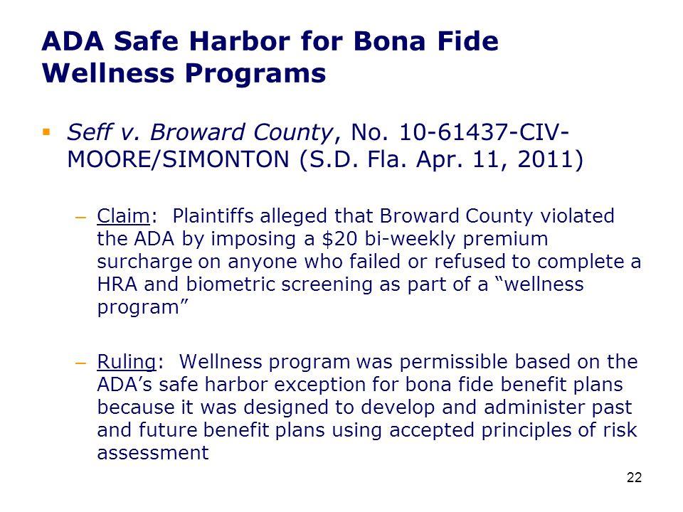 ADA Safe Harbor for Bona Fide Wellness Programs  Seff v. Broward County, No. 10-61437-CIV- MOORE/SIMONTON (S.D. Fla. Apr. 11, 2011) – Claim: Plaintif