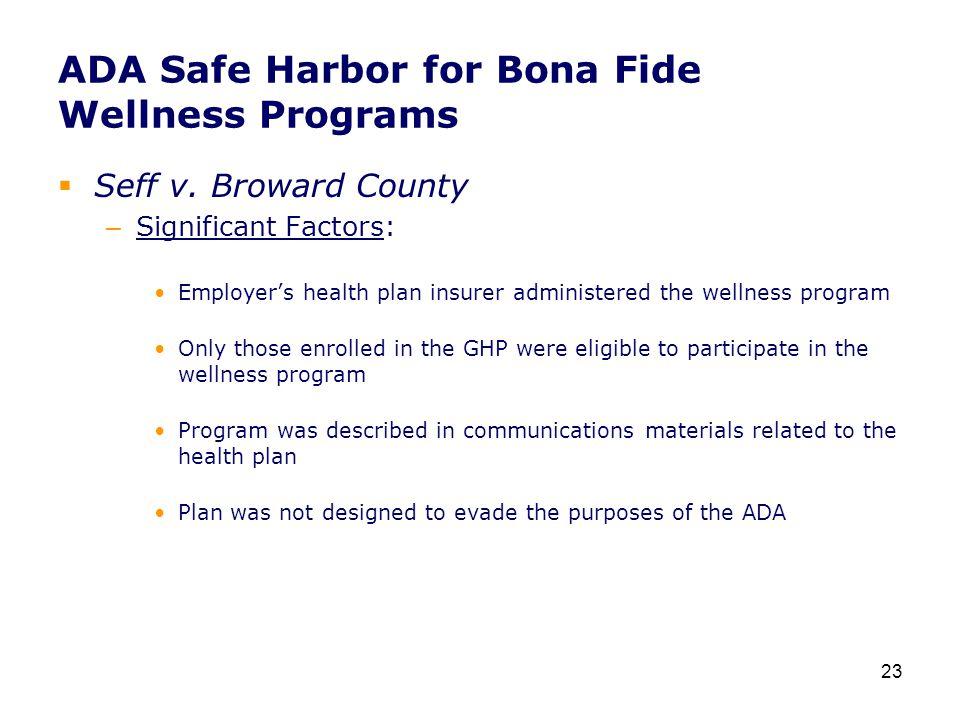 ADA Safe Harbor for Bona Fide Wellness Programs  Seff v. Broward County – Significant Factors: Employer's health plan insurer administered the wellne