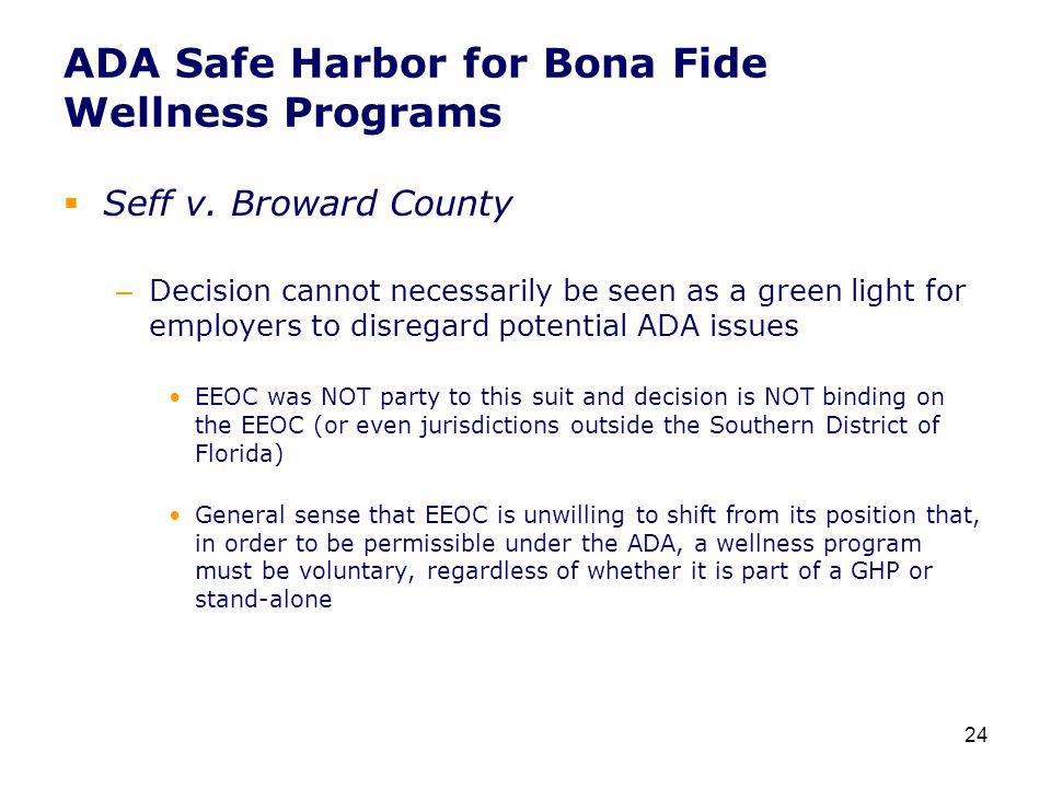 ADA Safe Harbor for Bona Fide Wellness Programs  Seff v. Broward County – Decision cannot necessarily be seen as a green light for employers to disre