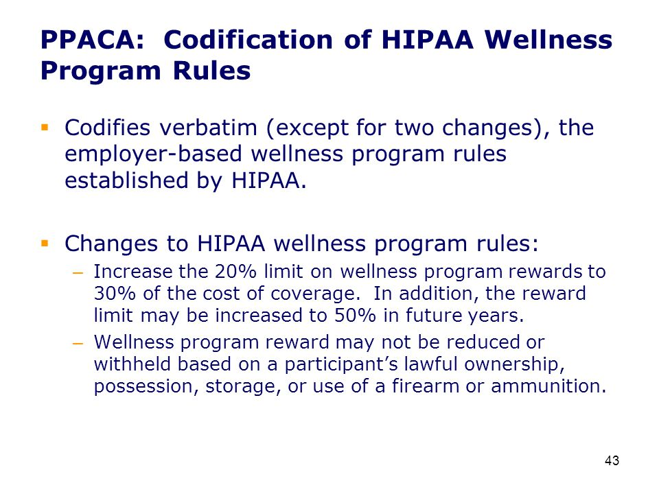 PPACA: Codification of HIPAA Wellness Program Rules  Codifies verbatim (except for two changes), the employer-based wellness program rules established by HIPAA.